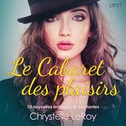 Le Cabaret des plaisirs - 10 nouvelles érotiques et excitantes