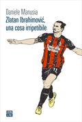 Zlatan Ibrahimović, una cosa irripetibile