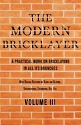 The Modern Bricklayer - A Practical Work on Bricklaying in all its Branches - Volume III