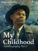 My Childhood, Autobiography Part I