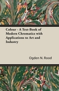 Colour - A Text-Book of Modern Chromatics with Applications to Art and Industry