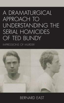 A Dramaturgical Approach to Understanding the Serial Homicides of Ted Bundy