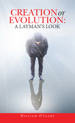 Creation or Evolution:  a Layman's Look