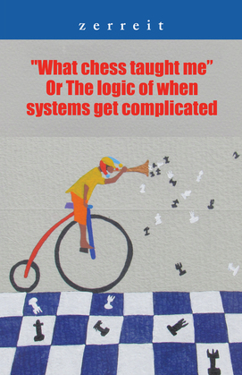"""""""What Chess Taught Me"""" or the Logic of When Systems Get Complicated"""