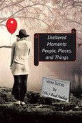 Sheltered Moments: People, Places, and Things.