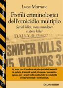 Profili criminologici dell'omicidio multiplo. Serial killer, mass murderer e spree killer