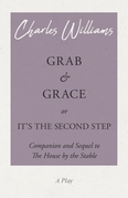 Grab and Grace or It's the Second Step - Companion and Sequel to The House by the Stable