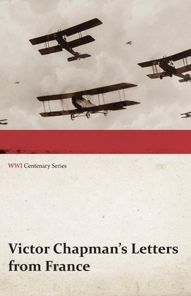 Victor Chapman's Letters from France (WWI Centenary Series)