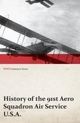 History of the 91st Aero Squadron Air Service U.S.A. (WWI Centenary Series)