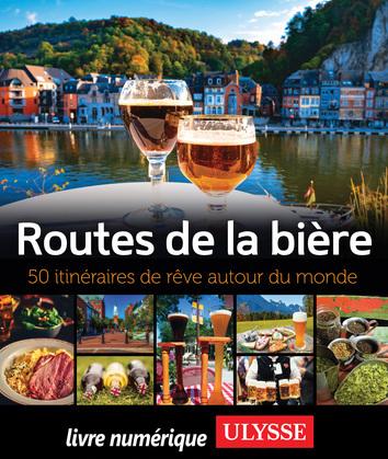 Routes de la bière - 50 itinéraires de rêve autour du monde
