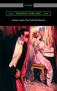 Arsene Lupin: The Collected Stories