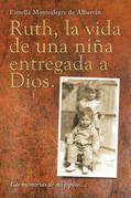 Ruth, La Vida De Una Niña Entregada a Dios.