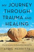 My Journey Through Trauma and Healing