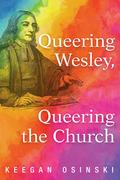 Queering Wesley, Queering the Church