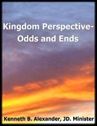 Kingdom Perspective: Odds and Ends