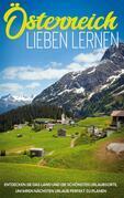 Österreich lieben lernen: Entdecken Sie das Land und die schönsten Urlaubsorte, um Ihren nächsten Urlaub perfekt zu planen