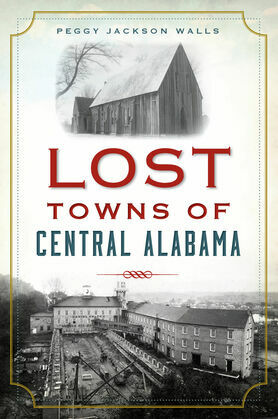 Lost Towns of Central Alabama