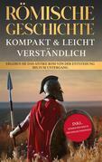 Römische Geschichte - kompakt & leicht verständlich: Erleben Sie das antike Rom von der Entstehung bis zum Untergang - inkl. römisches Reich Hintergrundwissen