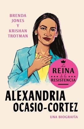Reinas de La Resistencia: Alexandria Ocasio-Cortez