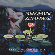 From Menopause to Zen-O-Pause