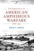 The Emergence of American Amphibious Warfare, 1898–1945