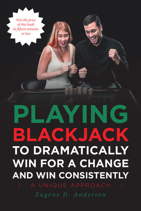 Playing Blackjack To Dramatically Win For A Change and Win Consistently