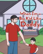 When I'm a Big Kid Like Daddy