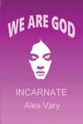 We are God Incarnate
