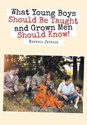 What Young Boys Should Be Taught and Grown Men Should Know