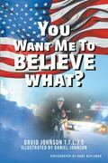 You Want Me to Believe What?