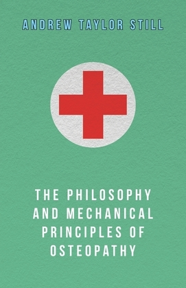 The Philosophy and Mechanical Principles of Osteopathy