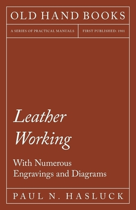 Leather Working - With Numerous Engravings and Diagrams
