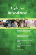 Application Rationalization A Complete Guide - 2021 Edition