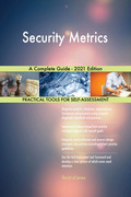 Security Metrics A Complete Guide - 2021 Edition