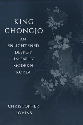 King Chongjo, an Enlightened Despot in Early Modern Korea