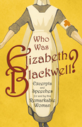 Who was Elizabeth Blackwell? - Excerpts and Speeches For and By this Remarkable Woman
