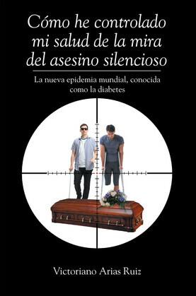 Cómo he controlado mi salud de la mira del asesino silencioso La nueva epidemia mundial, conocida como la diabetes