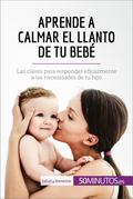 Aprende a calmar el llanto de tu bebé