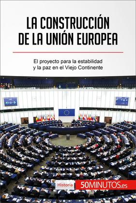 La construcción de la Unión Europea