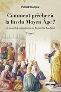 Comment prêcher à la fin du Moyen Âge ? Tome 1