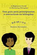 E-Z as 1-2-3- a Beginners Guide to Becoming Bilingual Una Guía Para Principiantes a Convertirse En Bilingües