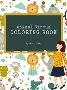 Animal Circus Coloring Book for Kids Ages 3+ (Printable Version)