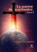 La guerre de succession - Tome 1
