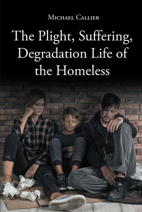 The Plight, Suffering, Degradation Life of the Homeless