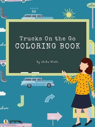 Trucks On the Go Coloring Book for Kids Ages 3+ (Printable Version)