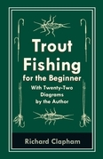Trout-Fishing for the Beginner - With Twenty-Two Diagrams by the Author