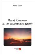 Moshé Kahlmann ou les lumières de l'Orient