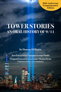 Tower Stories: An Oral History of 9/11 (20th Anniversary Commemorative Edition)