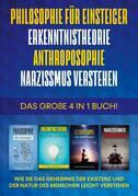 Philosophie für Einsteiger | Erkenntnistheorie | Anthroposophie | Narzissmus verstehen - Das große 4 in 1 Buch: Wie Sie das Geheimnis der Existenz und der Natur des Menschen leicht verstehen