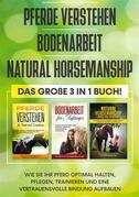 Pferde verstehen | Bodenarbeit | Natural Horsemanship - Das große 3 in 1 Buch: Wie Sie Ihr Pferd optimal halten, pflegen, trainieren und eine vertrauensvolle Bindung aufbauen